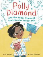 Cover image for Polly Diamond and the super, stunning, spectacular school fair