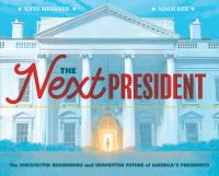 Cover image for The next president : the unexpected beginnings and unwritten future of America's presidents