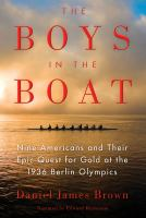 Cover image for The boys in the boat : nine Americans and their epic quest for gold at the 1936 Olympics