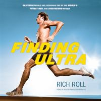 Cover image for Finding Ultra : rejecting middle age, becoming one of the world's fittest men, and discovering myself