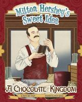 Cover image for Milton Hershey's sweet idea : a chocolate kingdom