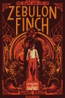 Cover image for The death and life of Zebulon Finch. Volume one, At the edge of empire