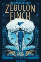 Cover image for The death and life of Zebulon Finch. Volume two, Empire decayed