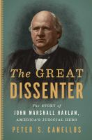 Cover image for The great dissenter : the story of John Marshall Harlan, America's judicial hero