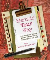 Cover image for Memoir your way : tell your story through writing, recipes, quilts, graphic novels, and more