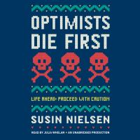 Cover image for Optimists die first : life ahead, proceed with caution