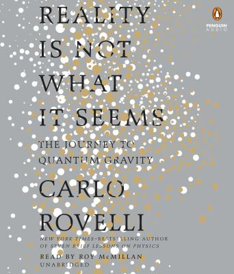 Cover image for Reality is not what it seems : the journey to quantum gravity