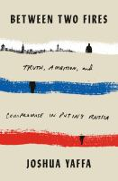 Cover image for Between two fires : truth, ambition, and compromise in Putin's Russia