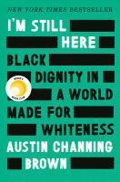 Cover image for I'm still here : black dignity in a world made for whiteness