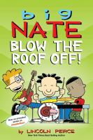 Cover image for Big Nate. Blow the roof off!