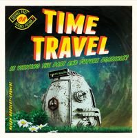 Cover image for Time travel : is visiting the past and future possible?
