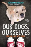 Cover image for Our dogs, ourselves : how we live with dogs