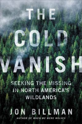 Cover image for The cold vanish : seeking the missing in North America's wildlands