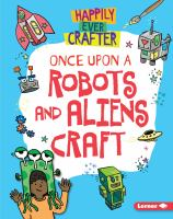 Cover image for Once upon a robots and aliens craft