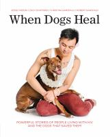 Cover image for When dogs heal : powerful stories of people living with HIV and the dogs that saved them
