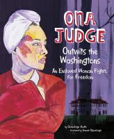 Cover image for Ona Judge outwits the Washingtons : an enslaved woman fights for freedom