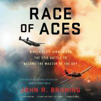 Cover image for Race of aces : WWII's elite airmen and the epic battle to become the master of the sky
