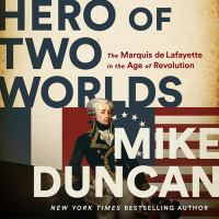 Cover image for Hero of two worlds : the Marquis de Lafayette in the Age of Revolution