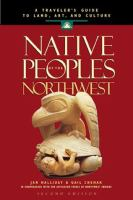 Cover image for Native peoples of the Northwest : a traveler's guide to land, art, and culture