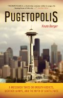 Cover image for Pugetopolis : a mossback takes on growth addicts, weather wimps, and the myth of Seattle nice