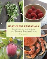 Cover image for Northwest essentials : cooking with ingredients that define a region's cuisine