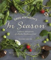 Cover image for Greg Atkinson's in season : culinary adventures of a Pacific Northwest chef