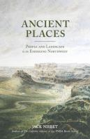 Cover image for Ancient places : people and landscape in the emerging Northwest