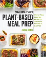 Cover image for Vegan yack attack's plant-based meal prep : weekly meal plans and recipes to streamline your vegan lifestyle