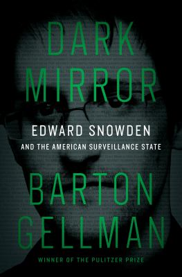 Cover image for Dark mirror : Edward Snowden and the American surveillance state