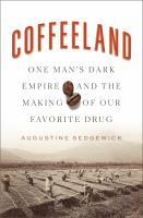 Cover image for Coffeeland : one man's dark empire and the making of our favorite drug