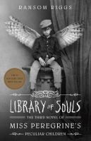 Cover image for Library of souls : the third novel of Miss Peregrine's peculiar children