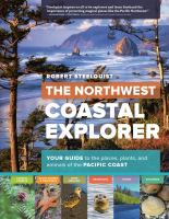 Cover image for The Northwest Coastal Explorer : Your Guide to the Places, Plants, and Animals of the Pacific Coast.