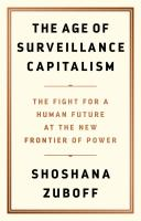 Cover image for The age of surveillance capitalism : the fight for a human future at the new frontier of power