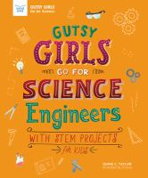 Cover image for Gutsy girls go for science. Engineers : with STEM projects for kids