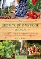 Cover image for The grow your own food handbook : a back to basics guide to planting, growing, and harvesting fruits and vegetables