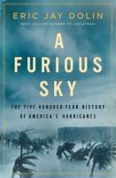 Cover image for A Furious Sky: The Five-Hundred-Year History of America's Hurricanes