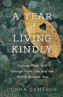 Cover image for A year of living kindly : choices that will change your life and the world around you