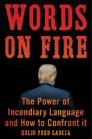 Cover image for Words on fire : the power of incendiary language and how to confront it