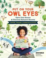 Cover image for Put on your owl eyes : open your senses & discover nature's secrets : mapping, tracking & journaling activities