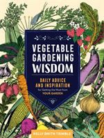 Cover image for Vegetable gardening wisdom : daily advice and inspiration for getting the most from your garden