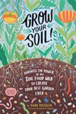 Cover image for Grow your soil! : harness the power of the soil food web to create your best garden ever