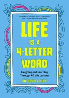 Cover image for Life is a 4-letter word : laughing and learning through 40 life lessons