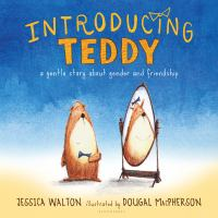 Cover image for Introducing Teddy : a gentle story about gender and friendship