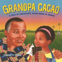Cover image for Grandpa Cacao : a tale of chocolate, from farm to family