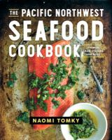 Cover image for The Pacific Northwest seafood cookbook : salmon, crab, oysters, and more