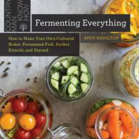 Cover image for Fermenting everything : how to make your own cultured butter, fermented fish, perfect kimchi, and beyond