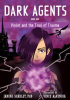 Cover image for Dark agents. Book one, Violet and the trial of trauma