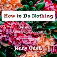 Cover image for How to do nothing : resisting the attention economy
