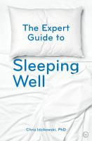 Cover image for The expert guide to sleeping well : everything you need to know to get a good night's sleep