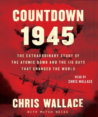 Cover image for Countdown 1945 : the extraordinary story of the atomic bomb and the 116 days that changed the world